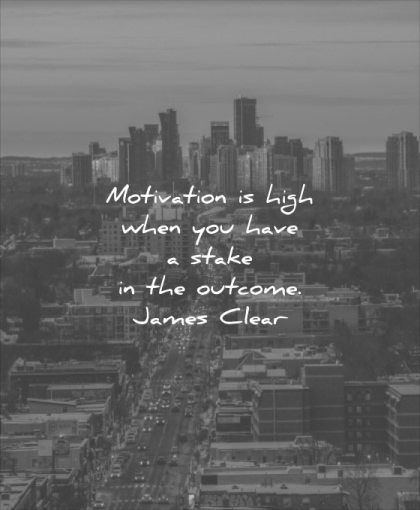 monday motivation quotes high when you have stake outcome james clear wisdom