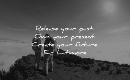 monday motivation quotes release your past own present create future ed latimore wisdom nature mountain people