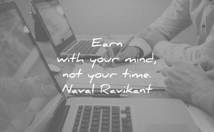 money quotes earn with your mind not time naval ravikant wisdom