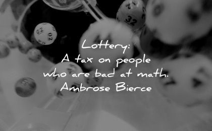 money quotes lottery tax people who bad math ambrose bierce wisdom balls