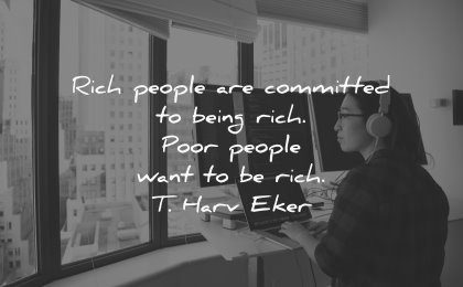 money quotes rich people committed being poor want harv eker wisdom asian woman working computer screens