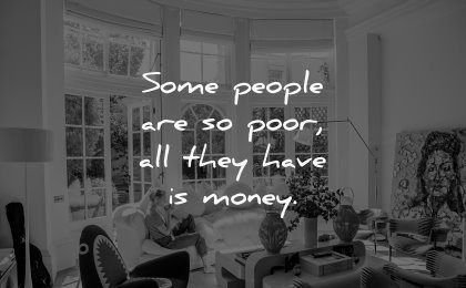 money quotes people poor all they have wisdom house luxury woman