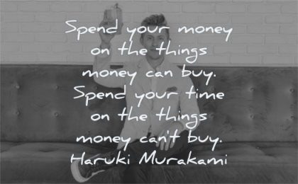 money quotes spend your things can buy time cant haruki murakami wisdom man sitting
