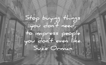 money quotes stop buying things you need impress people dont even like suze orman wisdom