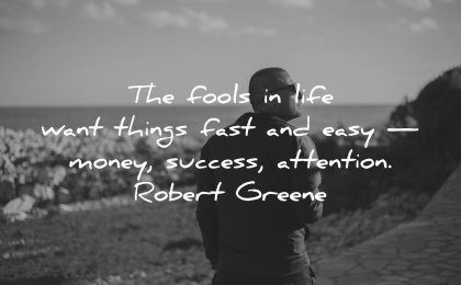 money quotes fools life want things fast easy success attention robert greene wisdom man looking beach