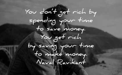 money quotes dont get rich spending time save saving naval ravikant wisdom man nature