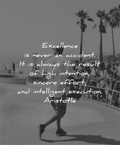 motivation quotes excellence never accident always result high intention sincere effort intelligent execution aristotle wisdom man skateboarding
