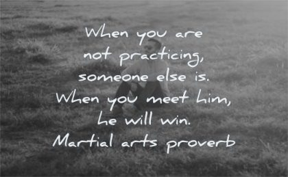 motivation quotes when you are practicing someone else meet him will win martial arts proverb wisdom man sitting