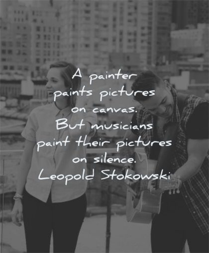 music quotes painter paints pictures canvas musicians paint their silence leopold stokowski wisdom man woman playing