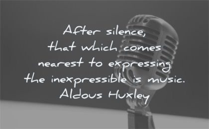 music quotes after silence comes nearest expressing inexpressible aldous huxley wisdom mic