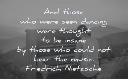 music quotes those seen dancing thought insane could hear friedrich nietzsche wisdom piano man