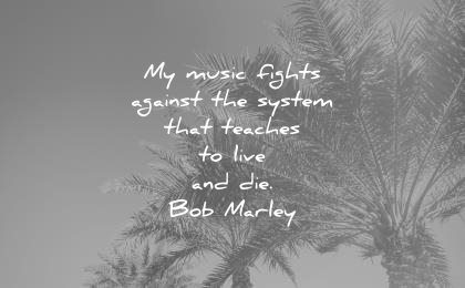 music quotes fights againsts system that teaches live die bob marley wisdom