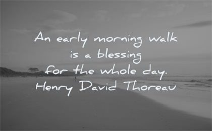 nature quotes early morning walk blessing whole day henry david thoreau wisdom beach