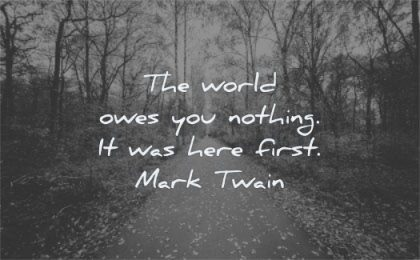 nature quotes world owes you nothing was here first mark twain wisdom path