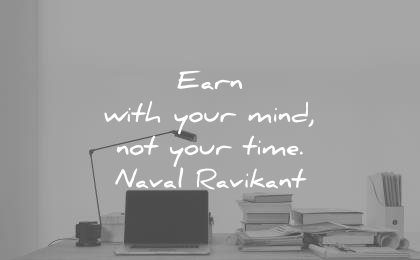 naval ravikant quotes earn with your mind not time wisdom