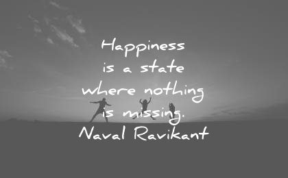 naval ravikant quotes happiness state where nothing missing wisdom