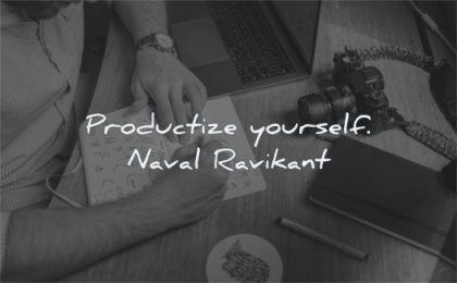 naval ravikant quotes productize yourself wisdom man writing computer camera