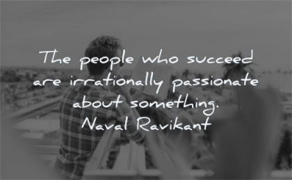 naval ravikant quotes people who succeed irrationally passionate about something wisdom man reading book