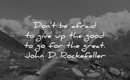 never give up quotes dont afraid good great john rockefeller wisdom nature runner mountains