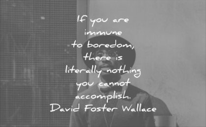 never give up quotes you are immune boredom there literally nothing you cannot accomplish david foster wallace wisdom black man hat confidence