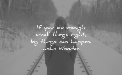 never give up quotes you enough small things right big can happen john wooden wisdom girl rail nature snow winter solitude