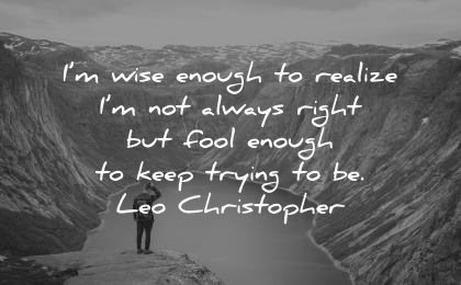 never give up quotes wise enough realize always right fool keep trying leo christopher man nature lake