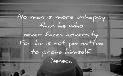 never give up quotes man unhappy never faces adversity permitted prove himself seneca wisdom working sun rays