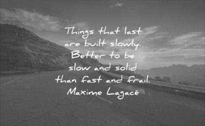 never give up quotes things that last built slowly better slow solid than fast frail maxime lagace wisdom sunrise road runner cloud sky