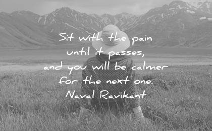 pain quotes sit with until passes you will calmer next one naval ravikant wisdom