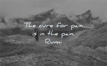 pain quotes cure pain rumi wisdom nature