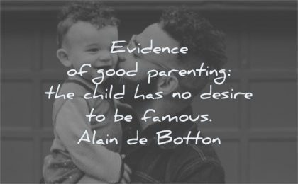 parenting quotes evidence child has desire famous alain de botton wisdom father son smiling