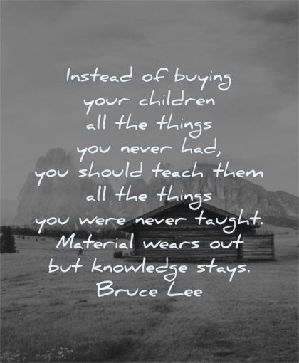parenting quotes instead buying your children things never should teach bruce lee wisdom nature cabin
