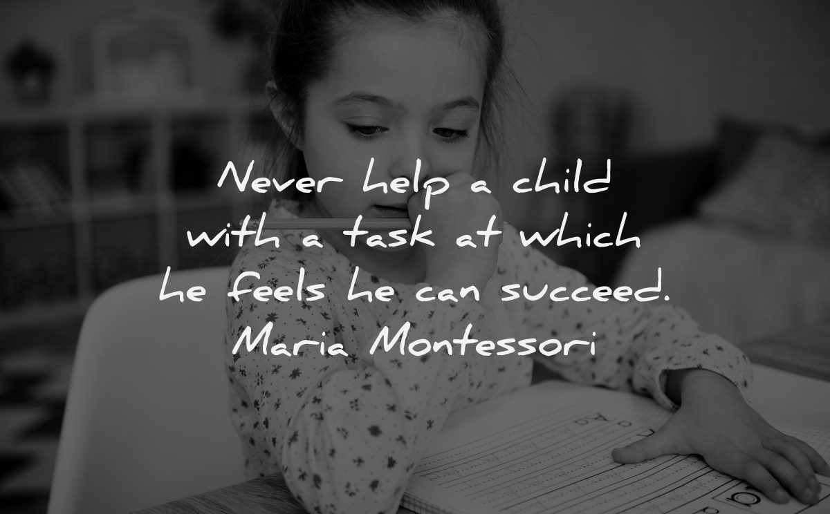 parenting quotes never help child task which feels succeed maria montessori wisdom