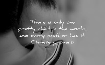 parenting quotes only pretty child world every mother chinese proverb wisdom