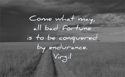 patience quotes come what may all bad fortune conquered endurance virgil wisdom nature path clouds