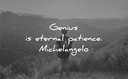 patience quotes genius eternal michelangelo wisdom man nature