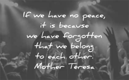 peace quotes have forgotten belong each other mother teresa wisdom show hands heart