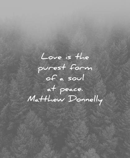 peace quotes love purest form soul matthew donnely wisdom