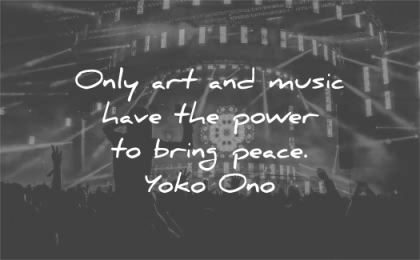 peace quotes only art music have power bring yoko ono wisdom show