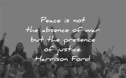 peace quotes absence war presence justice harrison ford wisdom people fun