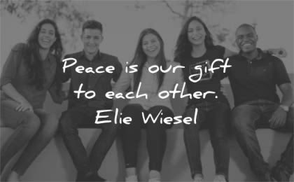 peace quotes our gift each other elie wiesel wisdom people friends smiling