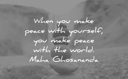 peace quotes when you make with yourself the world maha ghosananda wisdom