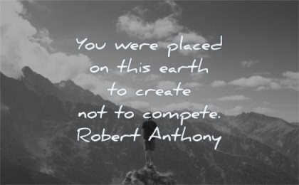 peace quotes were placed this earth create compete robert anthony wisdom man standing mountains