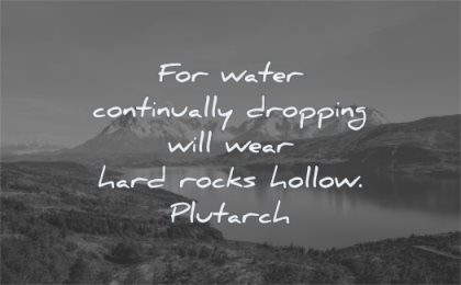 perseverance quotes water continually dropping wear hard rocks hollow plutarch wisdom lake nature landscape mountains