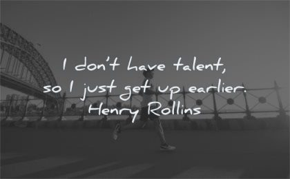 perseverance quotes dont have talent just earlier henry rollins wisdom jogging running