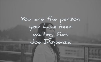 perseverance quotes person have been waiting for joe dispenza wisdom woman
