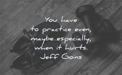 perseverance quotes you have practice even maybe especially when hurts jeff goins wisdom