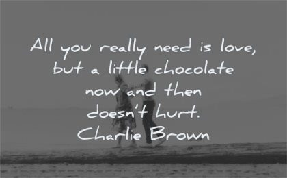 positive quotes really need love little chocolate now then doesnt hurt charlie brown wisdom