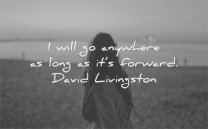 positive quotes will go anywhere longas its forward david livingston wisdom woman