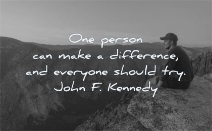 positive quotes one person can make difference everyone should try john kennedy wisdom